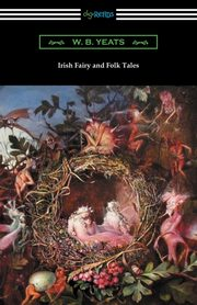 Irish Fairy and Folk Tales, Yeats William Butler
