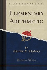 Elementary Arithmetic (Classic Reprint), Chadsey Charles E.