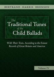 The Traditional Tunes of the Child Ballads, Vol 4, Bronson Bertrand Harris