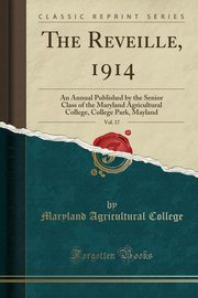 The Reveille, 1914, Vol. 17, College Maryland Agricultural