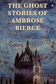 The Ghost Stories of Ambrose Bierce, Bierce Ambrose