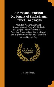 A New and Practical Dictionary of English and French Languages, Rothwell J S. S.