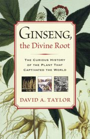 Ginseng, the Divine Root, Taylor David A.
