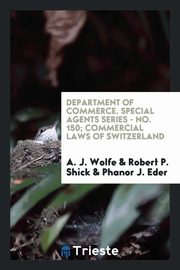 Department of commerce. Special Agents Series - No. 150; Commercial Laws of Switzerland, Wolfe A. J.