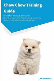 Chow Chow Training Guide Chow Chow Training Guide Includes, Triggs Jodie