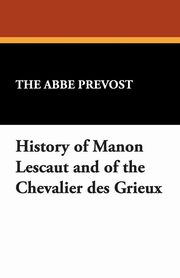 History of Manon Lescaut and of the Chevalier Des Grieux, Prvost The Abb