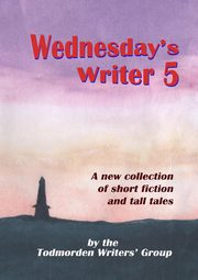 Wednesday's Writer 5, Writers' Group Todmorden