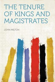 The Tenure of Kings and Magistrates, Milton John