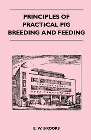 ksiazka tytuł: Principles of Practical Pig Breeding and Feeding autor: Brooks E. W.