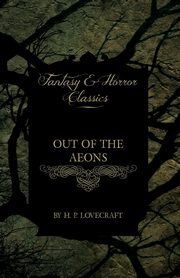 Out of the Aeons (Fantasy and Horror Classics), Lovecraft H. P.