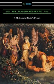 A Midsummer Night's Dream (Annotated by Henry N. Hudson with an Introduction by Charles Harold Herford), Shakespeare William