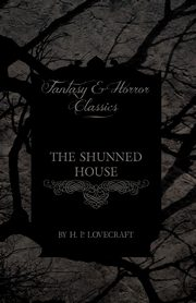 The Shunned House (Fantasy and Horror Classics), Lovecraft H. P.