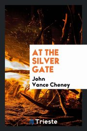 At the Silver Gate, Cheney John Vance