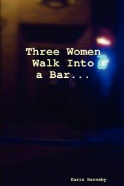 Three Women Walk Into a Bar, Barnaby Karin