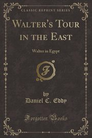Walter's Tour in the East, Eddy Daniel C.