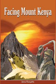 Facing Mount Kenya. The Traditional Life of the Gikuyu, Kenyatta Jomo