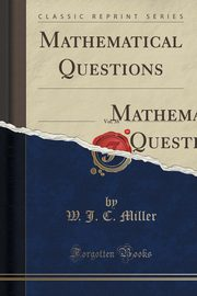 Mathematical Questions, With Their Solutions, From the