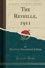 The Reveille, 1911 (Classic Reprint), College Maryland Agricultural