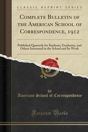Complete Bulletin of the American School of Correspondence, 1912, Correspondence American School of