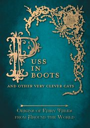 Puss in Boots' - And Other Very Clever Cats (Origins of the Fairy Tale from around the World), Carruthers Amelia