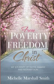 From Poverty to Freedom In Christ, Smith Michelle Marshall