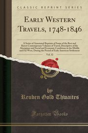 Early Western Travels, 1748-1846, Vol. 32, Thwaites Reuben Gold