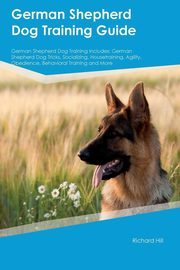 German Shepherd Dog Training Guide German Shepherd Dog Training Includes, Henderson Charles