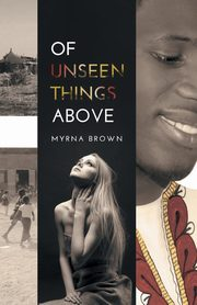 Of Unseen Things Above, Brown Myrna