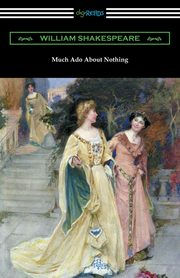 Much Ado About Nothing (Annotated by Henry N. Hudson with an Introduction by Charles Harold Herford), Shakespeare William