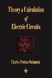 Theory and Calculation of Electric Circuits, Charles Proteus Steinmetz