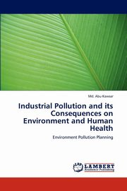 ksiazka tytuł: Industrial Pollution and Its Consequences on Environment and Human Health autor: Kawsar MD Abu