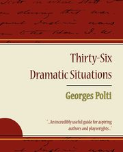 36 Dramatic Situations - Georges Polti, Georges Polti Polti