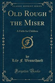 Old Rough the Miser, Wesselhoeft Lily F.