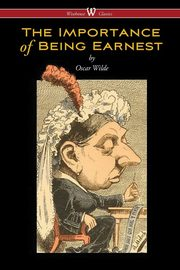 ksiazka tytuł: The Importance of Being Earnest (Wisehouse Classics Edition) autor: Wilde Oscar