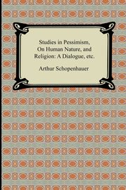 Studies in Pessimism, On Human Nature, and Religion, Schopenhauer Arthur