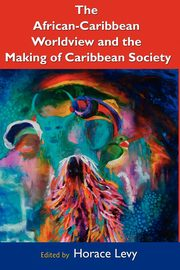 The African Caribbean Worldview and the Making of Caribbean Society,