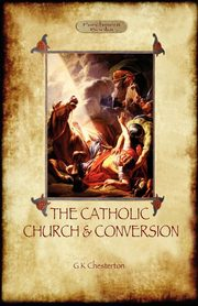 The Catholic Church and Conversion (Aziloth Books), Chesterton G. K.