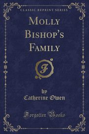 Molly Bishop's Family (Classic Reprint), Owen Catherine