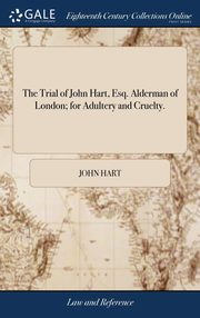 The Trial of John Hart, Esq. Alderman of London; for Adultery and Cruelty., Hart John