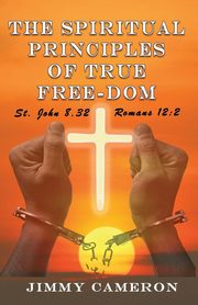 The Spiritual Principles of True Free-Dom, Cameron Jimmy