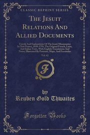 The Jesuit Relations And Allied Documents, Vol. 62, Thwaites Reuben Gold