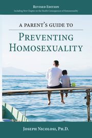 A Parent's Guide to Preventing Homosexuality, Nicolosi Joseph