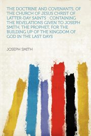 The Doctrine and Covenants, of the Church of Jesus Christ of Latter-Day Saints, Smith Joseph