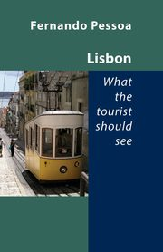 ksiazka tytuł: Lisbon What the Tourist Should See autor: Pessoa Fernando