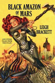 Black Amazon of Mars and Other Tales from the Pulps, Brackett Leigh