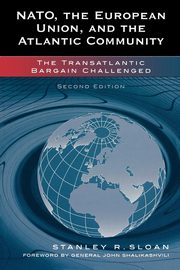 NATO, the European Union, and the Atlantic Community, Sloan Stanley R.