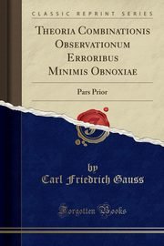 Theoria Combinationis Observationum Erroribus Minimis Obnoxiae, Gauss Carl Friedrich