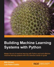 Building Machine Learning Systems with Python, Richert Willi