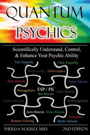 ksiazka tytuł: Quantum Psychics - Scientifically Understand, Control and Enhance Your Psychic Ability autor: Kelly Theresa M.