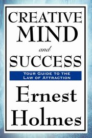 Creative Mind and Success, Holmes Ernest
